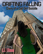 "A. J. Ullman's new novel, ""Drifting, Falling -- Diary of a Call Girl Suicide""; It's the End of the Beginning"