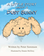 "Author Peter Sorensen's newly released ""A Little Story about a Dust Bunny"" is a whimsical and entertaining book about those mysterious things called dust bunnies."