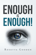 "Author Rosetta Gooden's New Book ""Enough is Enough!"" is a Candid Autobiographical Work of Encouragement for Those Living in Despair That Hope and Healing Are Possible"