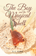 "Author T. L. York's New Book ""The Boy and the Magical Shell"" Is an Emotional Coming-Of-Age Story That Takes the Reader on a Journey to an Underwater World"