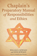 "Dr. William K. Bowman, M. Div. and Chaplain Anne Bowman's, M.S., ""Chaplain's Preparatory Manual of Responsibilities and Ethics"" is a Guide to Educate and Train Chaplains"