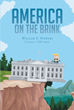 "Author William Nowers's Newly Released ""America On The Brink"" Is an Account of America's Christian History and the Threat to US Prosperity"