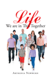 "Arthenia Newburn's newly released ""Life: We Are in This Together"" is an inspirational book written to enlighten, encourage, and help non-believers and believers alike."