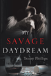 """Tracey Phillips's New Book """"My Savage Daydream"""" is an Eye-Opening Account on the Youthful Desires that Involves Deception and Scandal"""