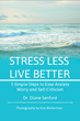 Stress Less, Live Better by Dr. Diane Sanford, The Newest Book from Praeclarus Press Teaches Readers How to Reduce Stress in Five Simple Steps