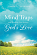 "Judith Shannon's ""Mind Traps and Breaking Free Through God's Love"" shows readers how to stop unfulfilled mind traps which lead to offense, rejection and depression."