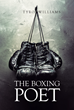 "Tyro Williams's New Book ""The Boxing Poet"" is a Telling and Raw Glimpse into Street Life Through the Rhythmic Beats of Poetry"