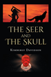 "Kimberly Davidson's New Book ""The Seer and The Skull"" Crosses Literary Genres, as the Enthralling Tale of an Unlikely Teaming to Conquer an Ancient Evil Unfolds"