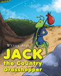 "Wanda Abel's New Book ""Jack the Country Grasshopper"" is a Colorful and Entertaining Journey Depicting Jack's Venture to the Country"