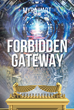 "Author Myra Hart's New Book ""Forbidden Gateway"" Is a Gripping Fantasy Pitting the Forces Racing to Save Humanity Against Unknown Adversaries Engineering Its Destruction"