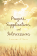 "Author Latoera O'Neal's Newly Released ""Prayers Supplications and Intercessions"" Is a Series of Faith Based Poems Covering a Variety of Topics Relating to God"