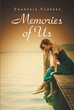 "Author Chantele Cabrera's Newly Released ""Memories Of Us"" is a Story of a Love Lost and the Obstacles That a Young Woman Must Confront Before Figuring Out Life"