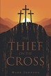 "Mark Johnson's newly released ""The Thief on The Cross"" is the gripping tale of a young man who struggles through his childhood and young adult life on the path to Jesus."