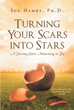 "Author Sue Hamby, PhD's newly released ""Turning Your Scars Into Stars"" shares the story of one mother's grief journey as she learns to cope with her son's death."
