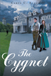 "Author Caryl C. Block'S Newly Released ""The Cygnet"" Is A Suspenseful Tale Of Mystery, Intrigue, And True Love In Nineteenth Century America"