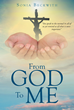 "Author Sonia Beckwith's Newly Released ""From God To Me"" Is A Book For The Everyday Person On How To Get Closer To God And Better Understand The Scripture"