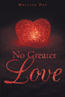 "Melissa Day's Newly Released ""No Greater Love"" is a Purposeful Account Detailing the Greatest Love the World has ever Felt in its Entirety: God's Unconditional Love"
