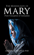 "Arthur X. Deegan II's Newly Released ""The Hidden Life of Mary: From Conception to Coronation"" is an Informative Book on Mary's Entire Life and Sincere Humility"