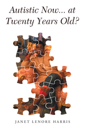 "Janet Lenore Harris's newly released ""Autistic Now… at Twenty Years Old?"" is a thought-provoking narrative on acceptance after experiencing devastating events in life."