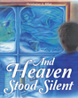 "Christopher C. Billiot's ""And Heaven Stood Silent"" Is a Powerful Story Filled With Dramatic Scenes Depicting Otherworldly Occurrences and a Strong Message of Faith"