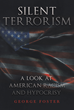 "George Foster's New Book, ""Silent Terrorism: A Look at American Racism and Hypocrisy"", is a Timely Discussion about the Culture of Racism in America"