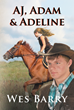"Author Wes Barry's New Book ""AJ, Adam & Adeline"" is the Gripping Story of Young Forbidden Love, Searching for an Identify and Finding Redemption"
