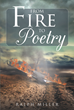 "Author Ralph Miller'S Newly Released ""From Fire To Poetry"" Is A Heartfelt Reflection In Poetry And Prose On A Long, God-Given Life After The Death Of A Brother In 1946"