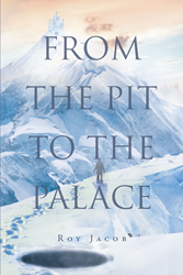 """Author Roy Jacob's Newly Released """"From the Pit to the Palace"""" is an Inspirational and Insightful Book of Poetry Giving Glory to the Lord"""