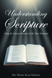 "Author Dr. David Alan Greene's Newly Released ""Understanding Scripture"" Is a Scholarly Approach to Understanding the Literary Structure of the New Testament"