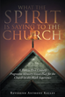"Author Reverend Anthony Kelley's Newly Released ""What The Spirit is Saying to the Church"" Is A Revered Pastor's Ideas For Creating Stronger Faith-Based Institutions"