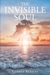"""Author George Beasley's Newly Released """"The Invisible Soul"""" Shines A Healing Light Onto The Small Voices That Undermine The Lives Of Everyone"""