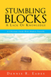 "Dennis R. Eades's Newly Released "" Stumbling Blocks: A Lack of Knowledge "" is an Insightful Book Teaching How to Hold on to Godly Principles and Not Compromise Morals"