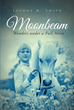 "Joanne M. Smith's Newly Released ""Moonbeam: Wonders Under a Full Moon"" is an Enchanting Book About Elena and Her Stallion Moonbeam's Monthly Adventures Under a Full Moon"