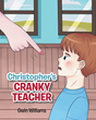 "Gwin Williams' newly released ""Christopher's Cranky Teacher"" is a touching tale that teaches children the importance of understanding and forgiveness."