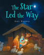 "Author Amy Brown's Newly Released ""The Star Led the Way"" is a Colorfully Illustrated Children's Tale of the Birth of Christ and the Importance of Christmas"