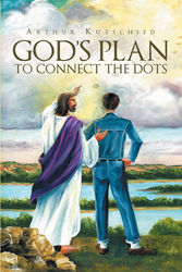 """Arthur Kutschied's Newly Released """"God's Plan to Connect the"""