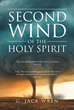 "G. Jack Wren's New Book ""The Second Wind of the Holy Spirit"" Presents Readers with Encouraging Words of God's Love Through the Indwelling Presence of the Holy Spirit"