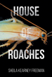 "Author Sheila Kearney Freeman's New Book ""House of Roaches"" is the Story of a Girl's Search for Place and Identity in a Society to Which She Feels No Sense of Belonging"