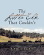 "Kae Utley's New Book ""The Little Elk That Couldn't"" Is an Enlightening Children's Story Portrayed Through Real-Life Photos of Animals and Nature"