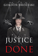 """Gordon Drozeski's new book """"Justice Done"""" is a suspenseful page-turner that delves into the psyche and politics of crime and murder"""