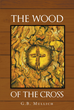 "G.B. Mullich's new release ""The Wood of the Cross"" conveys God's salvation story using aspects of trees to portray His message of hope, truth, forgiveness and redemption."