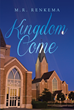 "Author M.R. Renkema's newly released ""Kingdom Come"" is a comprehensive take offered to assist readers on their journey toward healing and meaningful personal growth."