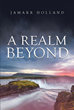 "Jamarr Holland's new book ""A Realm Beyond"" is a riveting collection of thoughts about each individual's unique perception of life."
