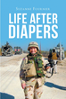 "Suzanne Fournier's newly released ""Life After Diapers"" is a gripping narrative of a woman's strength and determination to advance beyond her own expectations"
