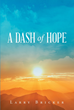 "Author Larry Bricker's newly released ""A Dash of Hope"" is a collection of short letters reflecting on a journey through unbearable pain to recovery through God's grace."