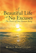 "Maria Mantovano's ""A Beautiful Life with No Excuses: The Power of One Human Being"" is a touching story about a man's faithfulness amidst life's challenges."
