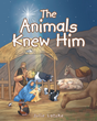 "Julie Latzke's Newly Released ""The Animals Knew Him"" is an Exciting Short Story About the Animals Who Have Been Witnesses of the Miraculous Birth of Jesus Christ"