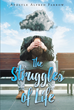 "Apostle Alfred Farrow's Newly Released ""The Struggles of Life"" Is an Encouraging Life Story about the Hardships the Author Has Faced and the Faith He Has Placed in Jesus"