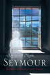 "Roberta Ferguson Trail's New Book ""Say Goodnight, Seymour"" Is the True Story of a Young Family Who Renovates an Old Farmhouse, Unknowingly Amidst a Supernatural Presence"