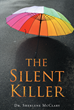 "Author Dr. Sherlene McClary's Newly Released ""The Silent Killer"" Helps Readers Overcome Anxiety and Other Mental Health Issues That Consume Their Lives"